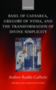 Ebook in inglese Basil of Caesarea, Gregory of Nyssa, and the Transformation of Divine Simplicity Radde-Gallwitz, Andrew