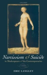 Foto Cover di Narcissism and Suicide in Shakespeare and his Contemporaries, Ebook inglese di Eric Langley, edito da OUP Oxford
