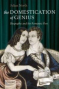 Foto Cover di Domestication of Genius: Biography and the Romantic Poet, Ebook inglese di Julian North, edito da OUP Oxford
