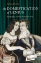Domestication of Genius: Biography and the Romantic Poet