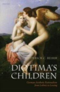 Ebook in inglese Diotima's Children: German Aesthetic Rationalism from Leibniz to Lessing Beiser, Frederick C.