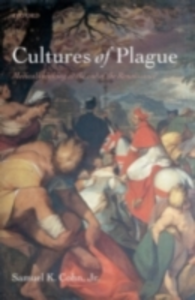 Ebook in inglese Cultures of Plague: Medical thinking at the end of the Renaissance Cohn, Jr., Samuel K.