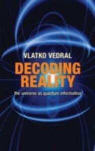 Foto Cover di Decoding Reality The Universe as Quantum Information, Ebook inglese di Vlatko Vedral, edito da Oxford University Press