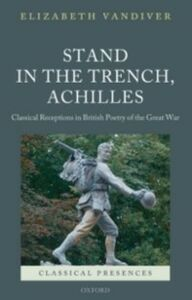 Ebook in inglese Stand in the Trench, Achilles: Classical Receptions in British Poetry of the Great War Vandiver, Elizabeth