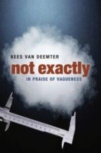 Foto Cover di Not Exactly In Praise of Vagueness, Ebook inglese di DEEMTER VAN, edito da Oxford University Press