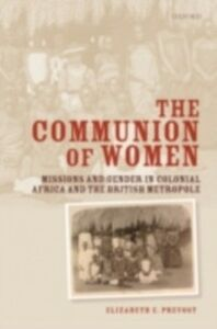 Ebook in inglese Communion of Women: Missions and Gender in Colonial Africa and the British Metropole Prevost, Elizabeth E.