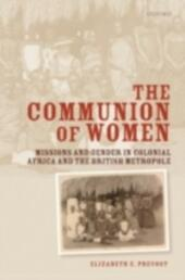 Communion of Women: Missions and Gender in Colonial Africa and the British Metropole