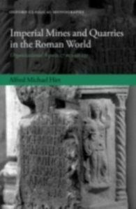 Ebook in inglese Imperial Mines and Quarries in the Roman World: Organizational Aspects 27 BC-AD 235 Hirt, Alfred Michael