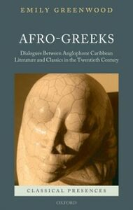 Foto Cover di Afro-Greeks: Dialogues between Anglophone Caribbean Literature and Classics in the Twentieth Century, Ebook inglese di Emily Greenwood, edito da OUP Oxford