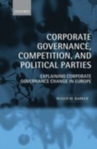 Ebook in inglese Corporate Governance, Competition, and Political Parties: Explaining Corporate Governance Change in Europe Barker, Roger M.