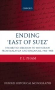 Ebook in inglese Ending 'East of Suez': The British Decision to Withdraw from Malaysia and Singapore 1964-1968 Pham, P. L.