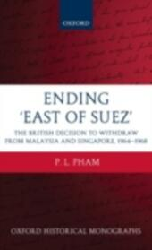Ending 'East of Suez': The British Decision to Withdraw from Malaysia and Singapore 1964-1968