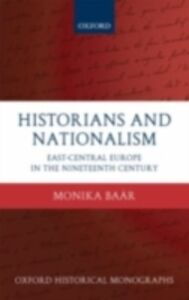 Foto Cover di Historians and Nationalism: East-Central Europe in the Nineteenth Century, Ebook inglese di Monika Ba&aacute,r, edito da OUP Oxford