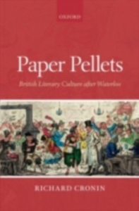 Ebook in inglese Paper Pellets: British Literary Culture after Waterloo Cronin, Richard