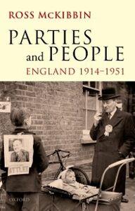 Foto Cover di Parties and People: England 1914-1951, Ebook inglese di Ross McKibbin, edito da OUP Oxford