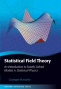 Foto Cover di Statistical Field Theory: An Introduction to Exactly Solved Models in Statistical Physics, Ebook inglese di Giuseppe Mussardo, edito da OUP Oxford