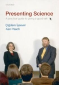 Ebook in inglese Presenting Science: A practical guide to giving a good talk Issever, Cigdem , Peach, Ken