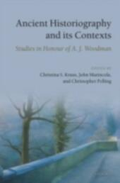 Ancient Historiography and Its Contexts: Studies in Honour of A. J. Woodman