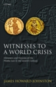 Ebook in inglese Witnesses to a World Crisis: Historians and Histories of the Middle East in the Seventh Century Howard-Johnston, James