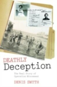 Foto Cover di Deathly Deception: The Real Story of Operation Mincemeat, Ebook inglese di Denis Smyth, edito da OUP Oxford