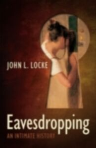 Ebook in inglese Eavesdropping: An Intimate History Locke, John L.