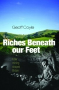 Ebook in inglese Riches Beneath our Feet: How Mining Shaped Britain Coyle, Geoff