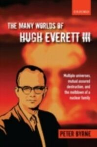Foto Cover di Many Worlds of Hugh Everett III: Multiple Universes, Mutual Assured Destruction, and the Meltdown of a Nuclear Family, Ebook inglese di Peter Byrne, edito da OUP Oxford