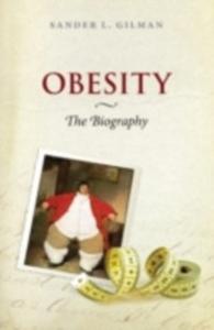 Ebook in inglese Obesity: The Biography Gilman, Sander L.
