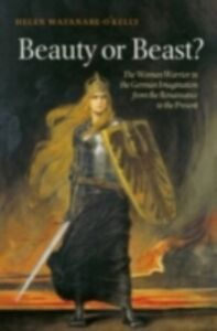 Foto Cover di Beauty or Beast?: The Woman Warrior in the German Imagination from the Renaissance to the Present, Ebook inglese di Helen Watanabe-O'Kelly, edito da OUP Oxford