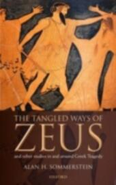 Tangled Ways of Zeus: And Other Studies In and Around Greek Tragedy