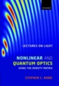Foto Cover di Lectures on Light: Nonlinear and Quantum Optics using the Density Matrix, Ebook inglese di Stephen Rand, edito da OUP Oxford