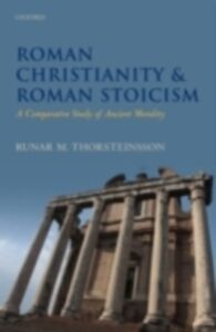 Foto Cover di Roman Christianity and Roman Stoicism: A Comparative Study of Ancient Morality, Ebook inglese di Runar Thorsteinsson, edito da OUP Oxford