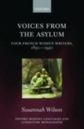 Voices from the Asylum: Four French Women Writers, 1850-1920