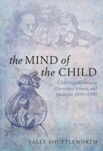 Ebook in inglese Mind of the Child: Child Development in Literature, Science, and Medicine, 1840-1900 Shuttleworth, Sally