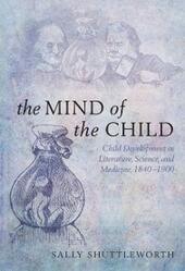 Mind of the Child: Child Development in Literature, Science, and Medicine, 1840-1900