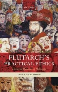 Foto Cover di Plutarch's Practical Ethics: The Social Dynamics of Philosophy, Ebook inglese di Lieve Van Hoof, edito da OUP Oxford