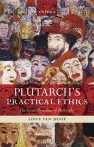 Ebook in inglese Plutarch's Practical Ethics: The Social Dynamics of Philosophy Van Hoof, Lieve