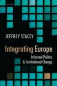 Foto Cover di Integrating Europe: Informal Politics and Institutional Change, Ebook inglese di Jeffrey Stacey, edito da OUP Oxford