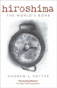 Ebook in inglese Hiroshima The World's Bomb Rotter, Andrew J.