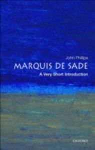 Ebook in inglese Marquis de Sade: A Very Short Introduction Phillips, John