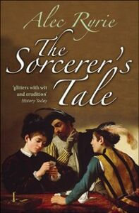 Ebook in inglese Sorcerer's Tale: Faith and Fraud in Tudor England Ryrie, Alec