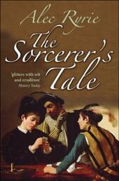 Sorcerer's Tale: Faith and Fraud in Tudor England