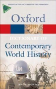 Foto Cover di Dictionary of Contemporary World History From 1900 to the present day 3/e, Ebook inglese di Jan Palmowski, edito da Oxford University Press