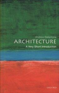 Foto Cover di Architecture: A Very Short Introduction, Ebook inglese di Andrew Ballantyne, edito da OUP Oxford