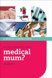Ebook in inglese So you want to be a medical mum? Hill, Emma