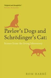 Ebook in inglese Pavlov's Dogs and Schroedinger's Cat Scenes from the Living Laboratory Harre, Rom