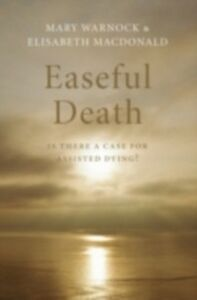 Foto Cover di Easeful Death Is there a case for assisted dying?, Ebook inglese di Elisabeth Macdonald,Mary Warnock, edito da Oxford University Press