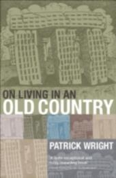 On Living in an Old Country: The National Past in Contemporary Britain