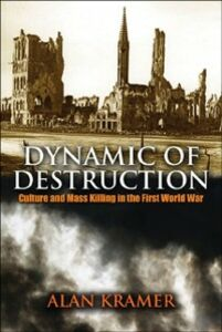 Ebook in inglese Dynamic of Destruction: Culture and Mass Killing in the First World War Kramer, Alan