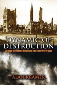 Foto Cover di Dynamic of Destruction: Culture and Mass Killing in the First World War, Ebook inglese di Alan Kramer, edito da OUP Oxford